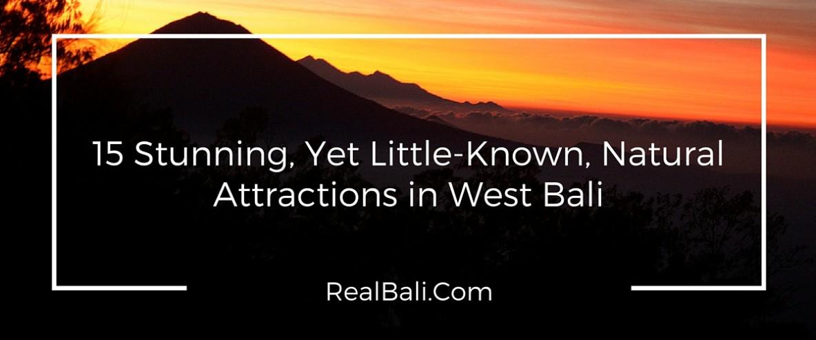15 Stunning, Yet Little-Known, Natural Attractions in West Bali