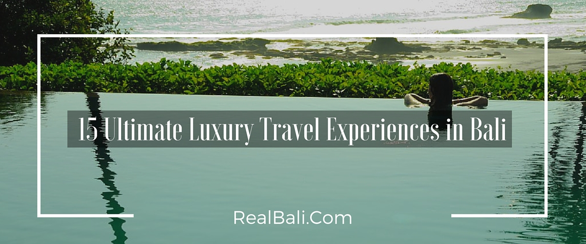 15 Ultimate Luxury Travel Experiences in Bali