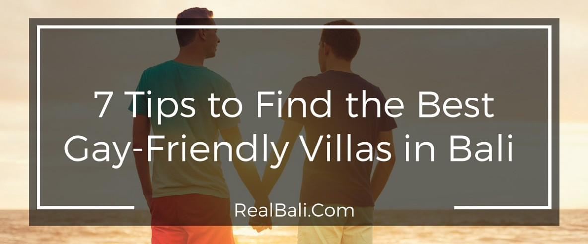 7 Tips to Find the Best Gay-Friendly Villas in Bali