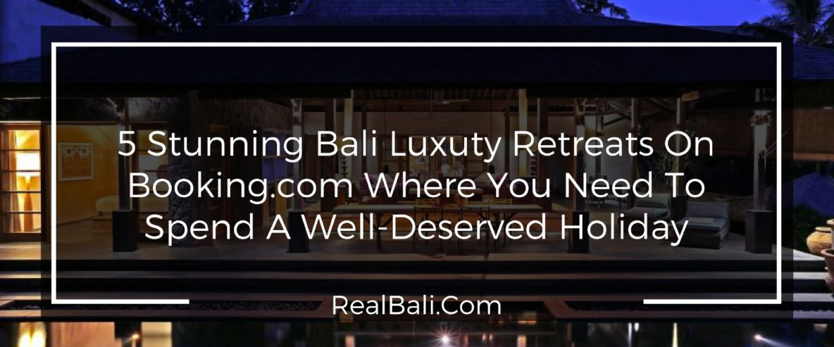 5-stunning-bali-luxury-retreats-on-booking-com-where-you-need-to-spend-a-well-deserved-holiday